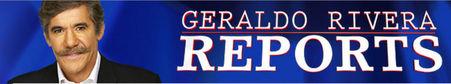Fox News Channel: Geraldo Rivera Reports